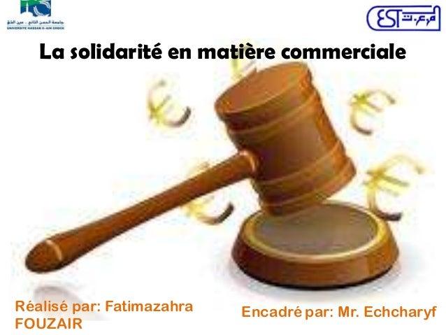 La solidarité en matière commercialeRéalisé par: FatimazahraFOUZAIREncadré par: Mr. Echcharyf