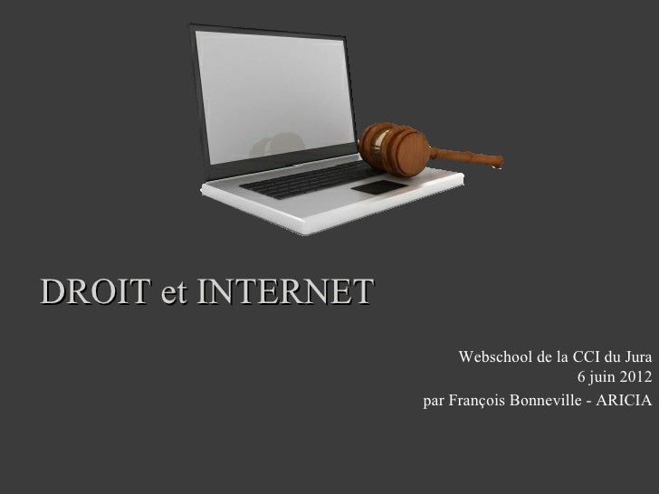 DROIT et INTERNET                         Webschool de la CCI du Jura                                          6 juin 2012...