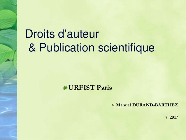Droits d auteur & Publication scientifique !  URFIST Paris !  Manuel DURAND-BARTHEZ !  2016