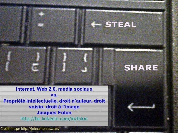 Crédit image  http://johnantonios.com/ 1 Internet, Web 2.0, média sociaux vs. Propriété intellectuelle, droit d'auteur, dr...