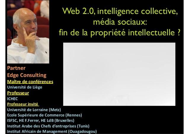 Web 2.0, intelligence collective, média sociaux: fin de la propriété intellectuelle ?   Jacques  Folon   Partner  ...