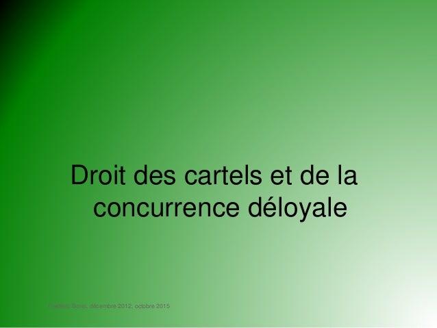 Frédéric Borel, décembre 2012, octobre 2015 Droit des cartels et de la concurrence déloyale