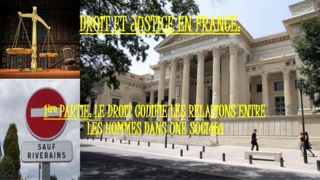 DROIT ET JUSTICE EN FRANCE: 1ère PARTIE: LE DROIT CODIFIE LES RELATIONS ENTRE LES HOMMES DANS UNE SOCIété