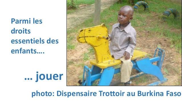 Parmi les droits essentiels des enfants…. … jouer photo: Dispensaire Trottoir au Burkina Faso