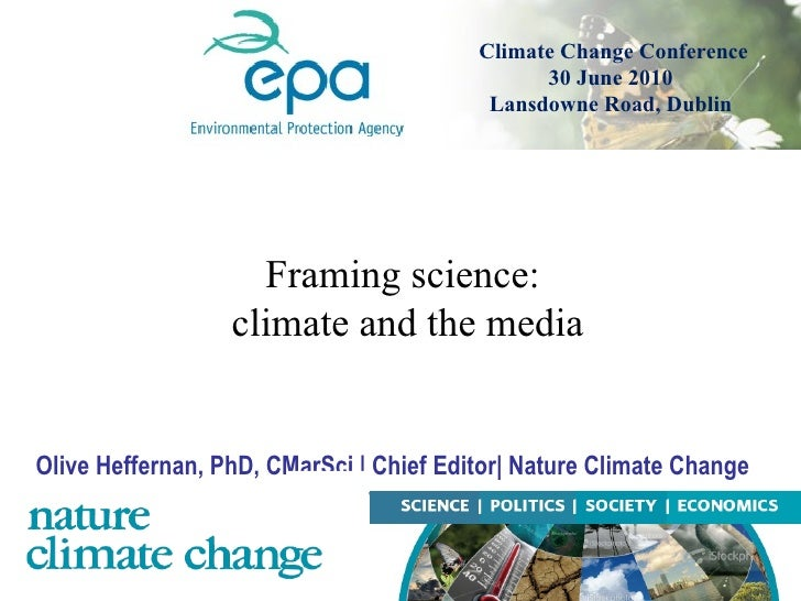 Olive Heffernan, PhD, CMarSci | Chief Editor| Nature Climate Change Framing science:  climate and the media Climate Change...