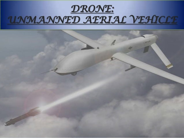 DRONE:UNMANNED AERIAL VEHICLE