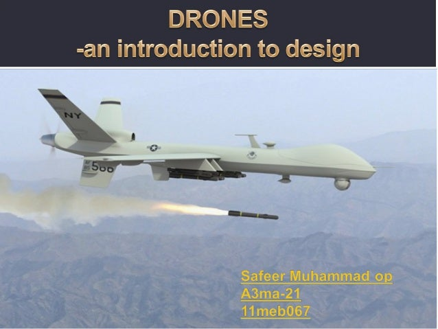 Background • Drones are UAVs(unmanned aerial vehicles) • Flown remotely • Highly trained men operated many in a control ro...
