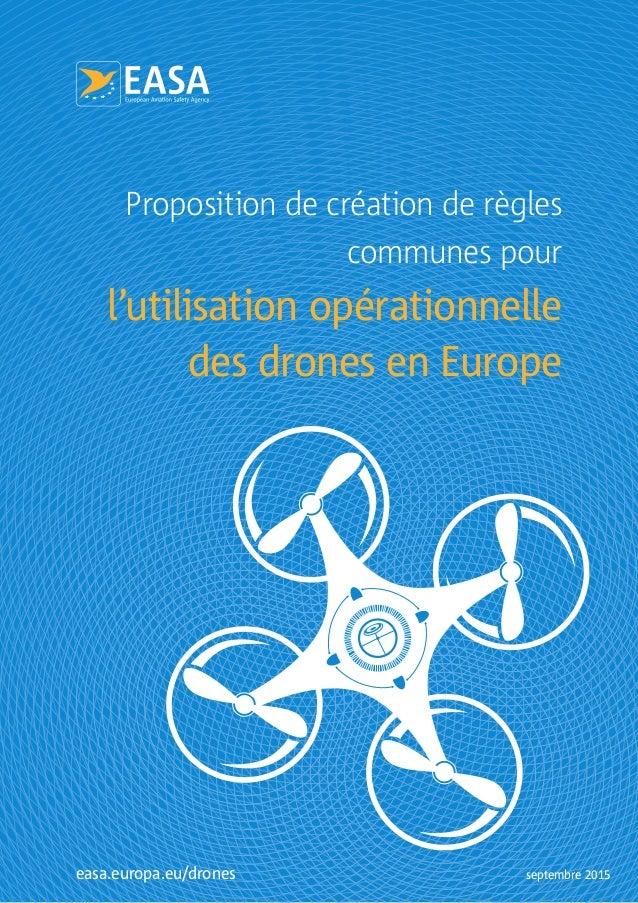 Proposition de création de règles communes pour l'utilisation opérationnelle des drones en Europe septembre 2015easa.europ...