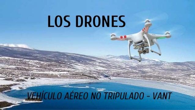 LOS DRONES VEHÍCULO AÉREO NO TRIPULADO - VANT