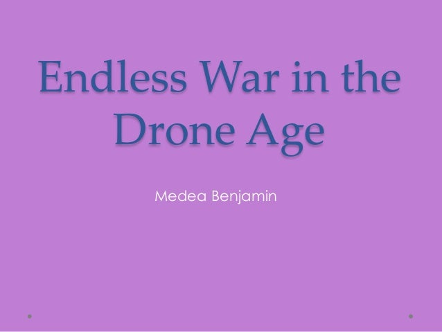 Endless War in the Drone Age Medea Benjamin