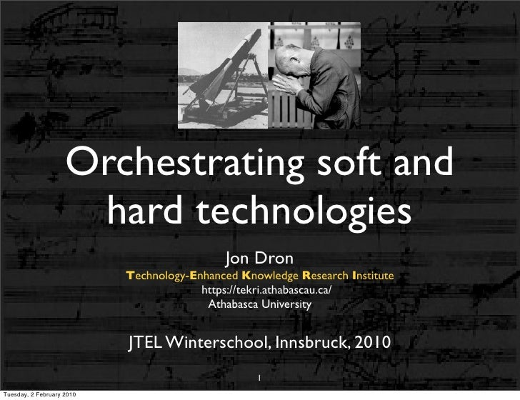 Orchestrating soft and                      hard technologies                                             Jon Dron        ...