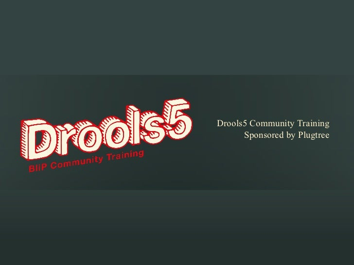 Drools5 Community Training Module#1: Drools5 BLiP Introduction