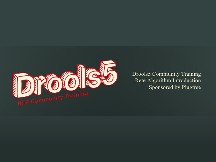 Drools5 Community Training Rete Algorithm Introduction      Sponsored by Plugtree