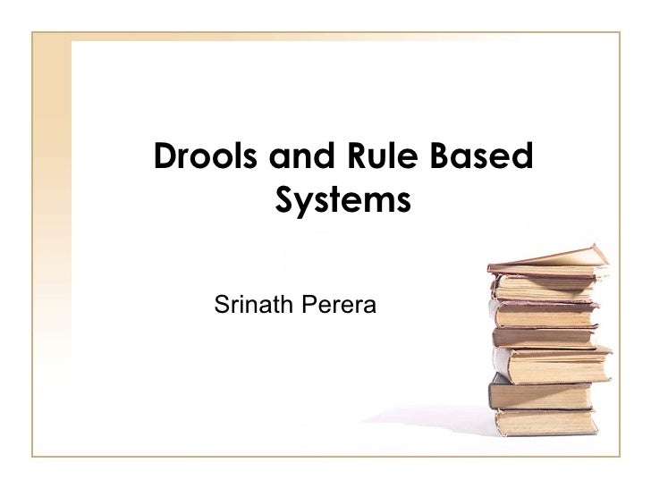 Drools and Rule Based Systems Srinath Perera