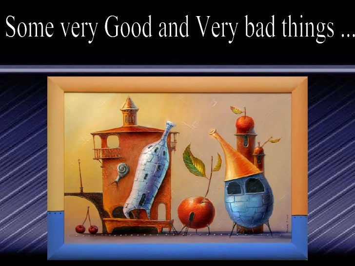 Some very Good and Very bad things ...
