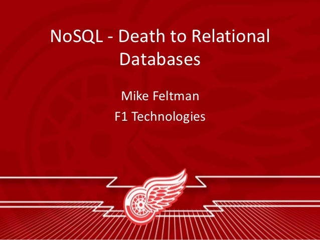 NoSQL - Death to Relational        Databases        Mike Feltman       F1 Technologies