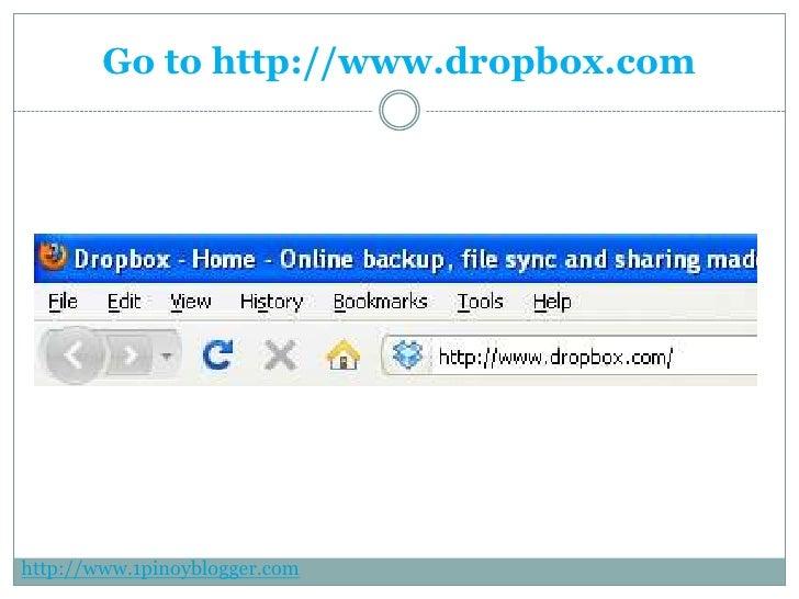 Go to http://www.dropbox.com<br />http://www.1pinoyblogger.com<br />