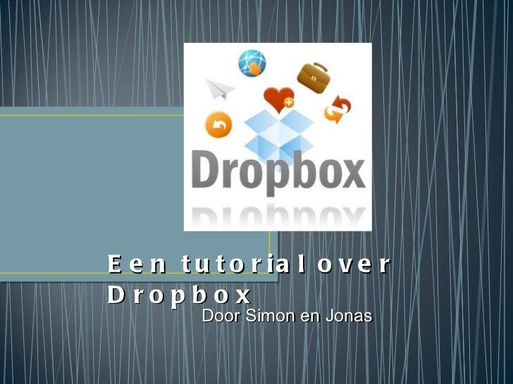 Een tutorial over Dropbox   Door Simon en Jonas