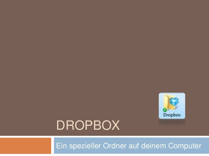 DROPBOXEin spezieller Ordner auf deinem Computer