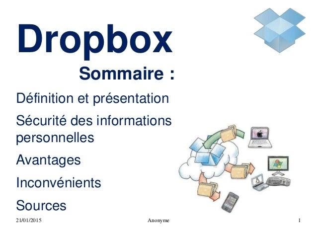 Dropbox Sommaire : Définition et présentation Sécurité des informations personnelles Avantages Inconvénients Sources 21/01...