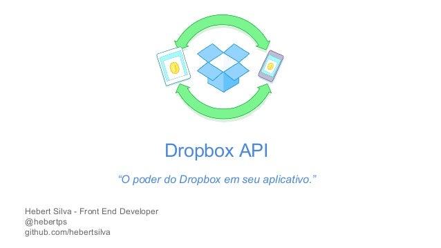 "Dropbox API  ""O poder do Dropbox em seu aplicativo.""  Hebert Silva - Front End Developer  @hebertps  github.com/hebertsilv..."