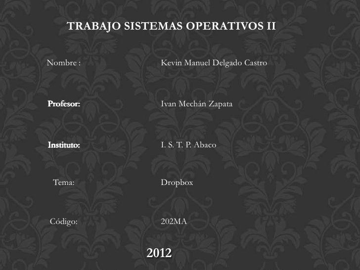 TRABAJO SISTEMAS OPERATIVOS IINombre :          Kevin Manuel Delgado CastroProfesor:         Ivan Mechán ZapataInstituto: ...