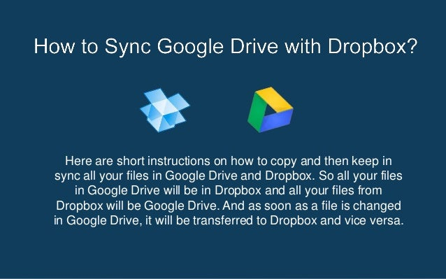Here are short instructions on how to copy and then keep insync all your files in Google Drive and Dropbox. So all your fi...