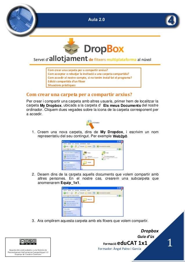 Dropbox Guiad'ús FormacióeduCAT1x1 Formador:ÀngelPaínoiGarcía 1 Aquesta obra està subjecta a una llicència d...