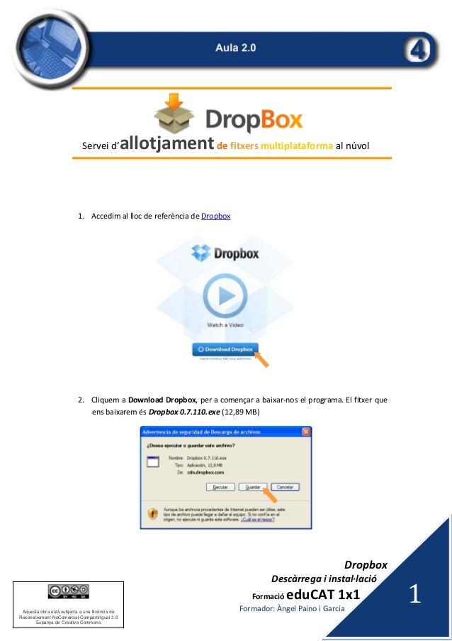 Dropbox Descàrregaiinstal∙lació FormacióeduCAT1x1 Formador:ÀngelPaínoiGarcía 1 Aquesta obra està subjecta a...