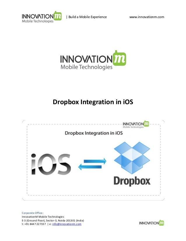 | Build a Mobile Experience  www.innovationm.com  Dropbox Integration in iOS  Corporate Office: InnovationM Mobile Technol...