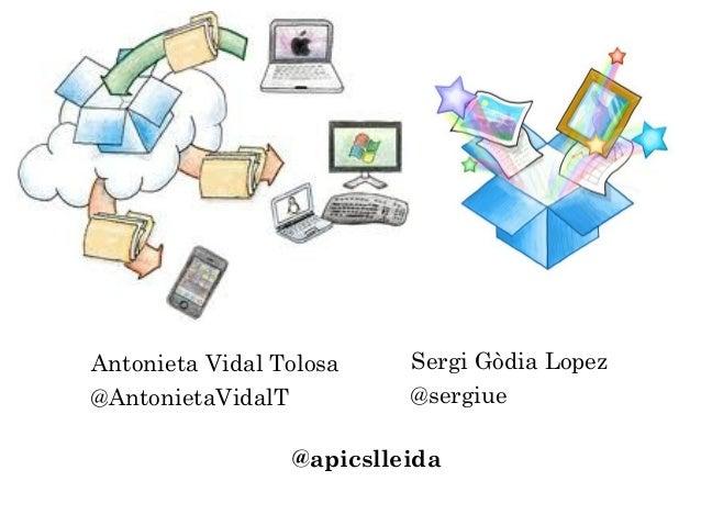 Antonieta Vidal Tolosa @AntonietaVidalT  Sergi Gòdia Lopez @sergiue  @apicslleida