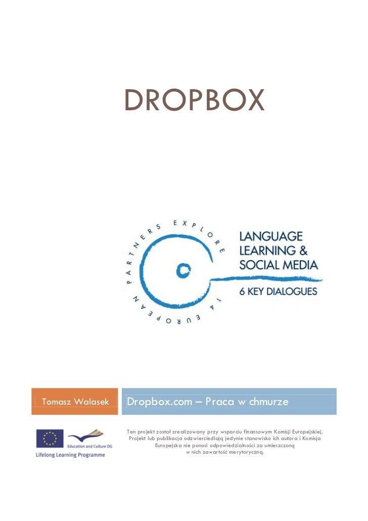 DROPBOXTomasz Walasek   Dropbox.com – Praca w chmurze                 Ten projekt został zrealizowany przy wsparciu finans...