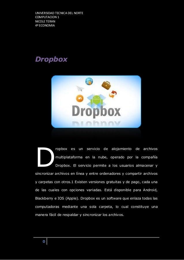 UNIVERSIDAD TECNICA DEL NORTECOMPUTACION 1NICOLE TERAN4º ECONOMIA0Dropboxropbox es un servicio de alojamiento de archivosm...