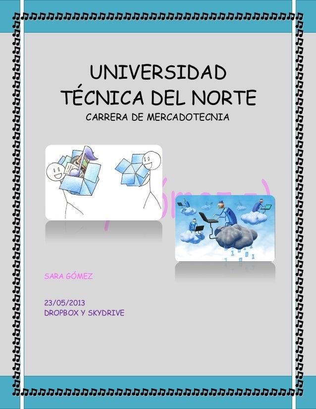 UNIVERSIDADTÉCNICA DEL NORTECARRERA DE MERCADOTECNIASARA GÓMEZ23/05/2013DROPBOX Y SKYDRIVE