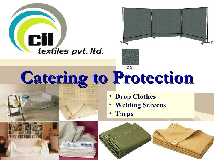 Catering to Protection <ul><li>Drop Clothes </li></ul><ul><li>Welding Screens  </li></ul><ul><li>Tarps </li></ul>