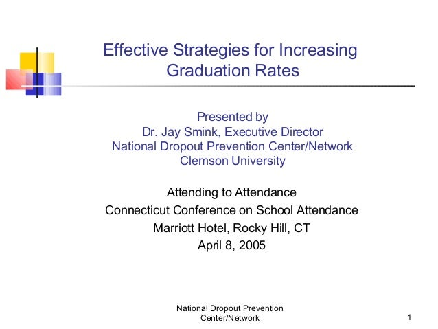 Effective Strategies for Increasing         Graduation Rates                Presented by      Dr. Jay Smink, Executive Dir...