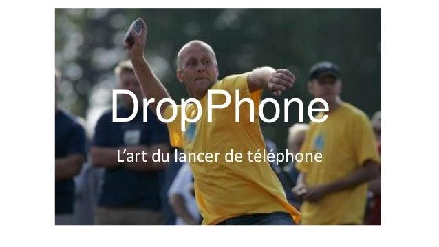 DropPhoneL'art du lancer de téléphone