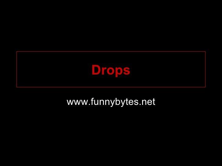 Drops www.funnybytes.net