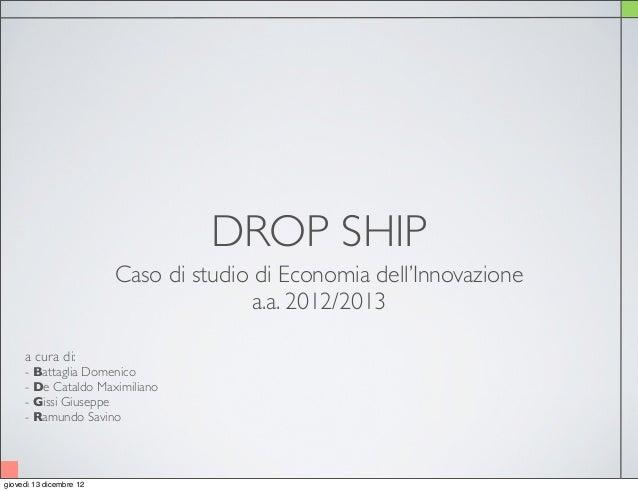 DROP SHIP                         Caso di studio di Economia dell'Innovazione                                       a.a. 2...