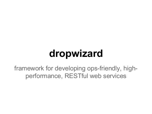 dropwizard framework for developing ops-friendly, highperformance, RESTful web services