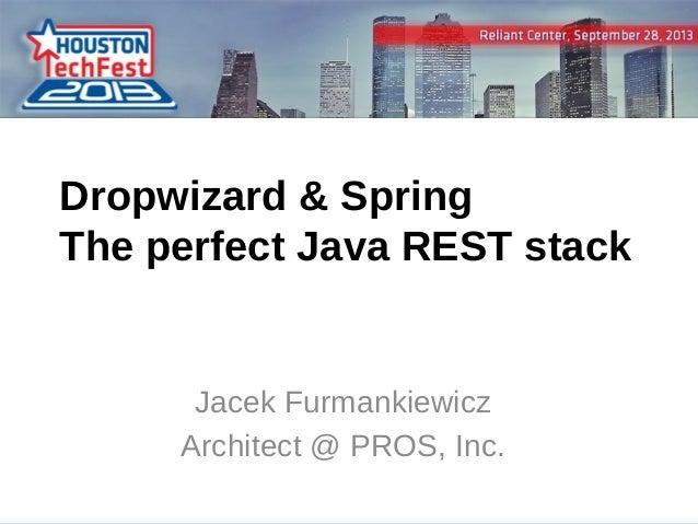 Dropwizard & Spring The perfect Java REST stack  Jacek Furmankiewicz Architect @ PROS, Inc. 1