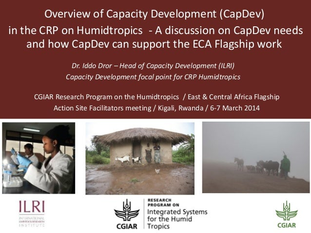 Overview of Capacity Development (CapDev) in the CRP on Humidtropics—A discussion on CapDev needs and how CapDev can support the ECA Flagship work