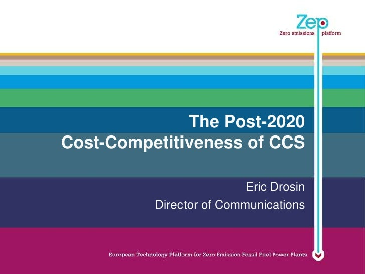 The Post-2020Cost-Competitiveness of CCS                          Eric Drosin          Director of Communications