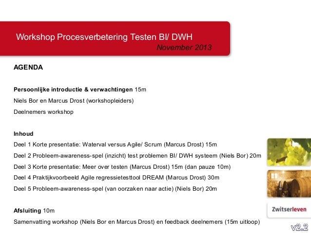 Workshop Procesverbetering Testen BI/ DWH November 2013 AGENDA Persoonlijke introductie & verwachtingen 15m Niels Bor en M...