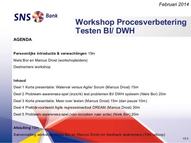 Februari 2014  Workshop Procesverbetering Testen BI/ DWH AGENDA Persoonlijke introductie & verwachtingen 15m Niels Bor en ...