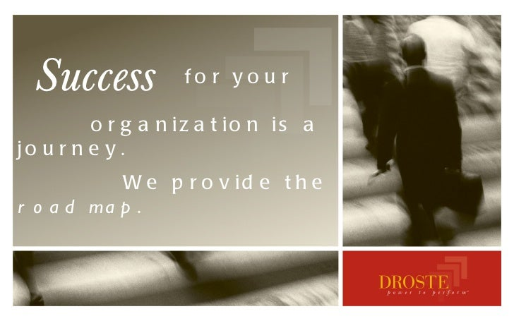 Success for your  organization is a journey. We provide the  road map .