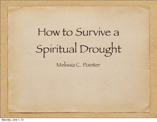 How to Survive aSpiritual DroughtMelissa C. PointerSaturday, June 1, 13