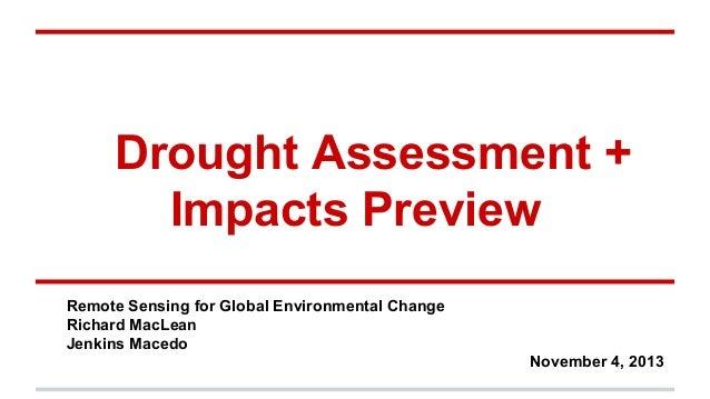 Drought Assessment + Impacts Preview Remote Sensing for Global Environmental Change Richard MacLean Jenkins Macedo Novembe...