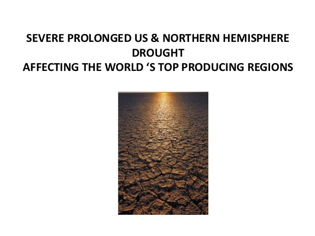 SEVERE PROLONGED US & NORTHERN HEMISPHERE                 DROUGHTAFFECTING THE WORLD 'S TOP PRODUCING REGIONS