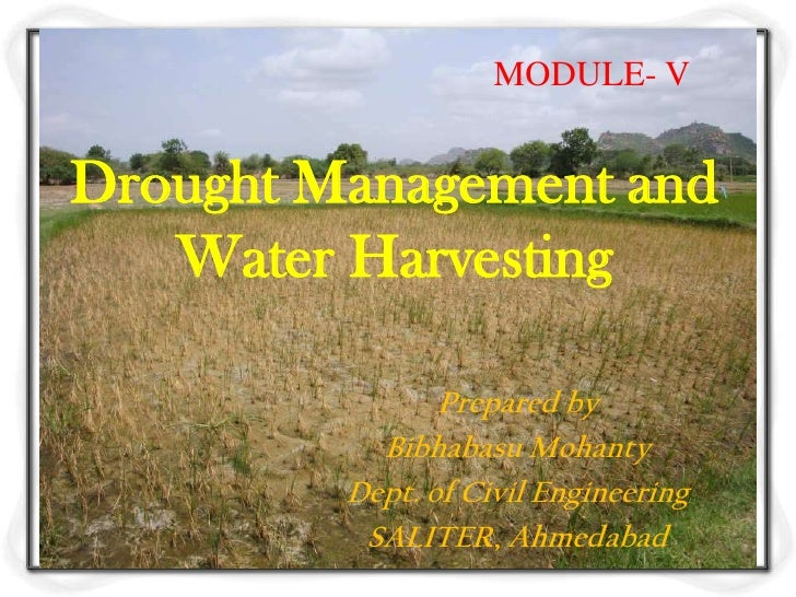 MODULE- VDrought Management and   Water Harvesting                Prepared by           Bibhabasu Mohanty         Dept. of...